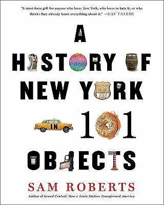 A History of New York in 101 Objects by Sam Roberts (2014, Hardcover)