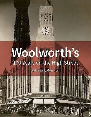 Woolworth's : 100 Years on the High Street by Kathryn A. Morrison (2015,...