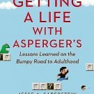 Getting a Life with Asperger's : Lessons Learned on the Bumpy Road to...