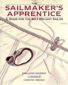 The Sailmaker's Apprentice : A Guide for the Self-Reliant Sailor by Emiliano...