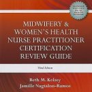 Midwifery and Women's Health Nurse Practitioner Certification Review Guide by...