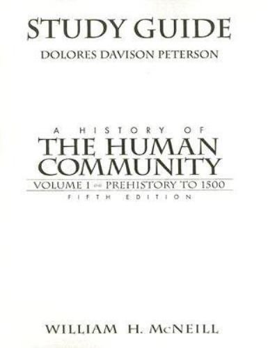 A History of the Human Community Vol. 1 : Prehistory to 1500 by Delores...