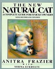 The New Natural Cat : A Complete Guide for Finicky Owners by Anitra Frazier...