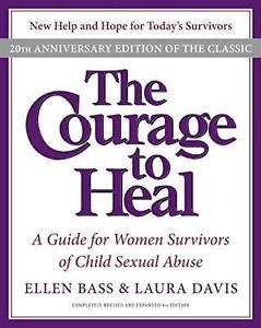 The Courage to Heal : A Guide for Women Survivors of Child Sexual Abuse by...