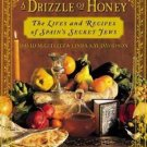A Drizzle of Honey : The Lives and Recipes of Spain's Secret Jews by Linda...