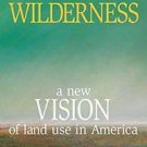 Cities in the Wilderness : A New Vision of Land Use in America by Bruce E....