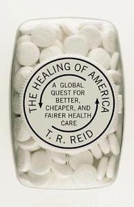 The Healing of America : A Global Quest for Better, Cheaper, and Fairer...