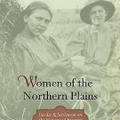 Women of the Northern Plains : Gender and Settlement on the Homestead...