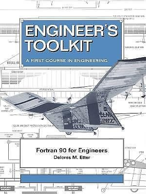 Fortran 90 for Engineers : A First Course in Engineering by Delores M. Etter...