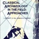 Classical Archaeology in the Field : Approaches by S. J. Hill, K. A. Wardle,...