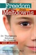 Freedom from Meltdowns : Dr. Thompson's Solutions for Children with Autism by...