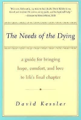 The Needs of the Dying : A Guide for Bringing Hope, Comfort, and Love to...