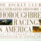 The Jockey Club's Illustrated History of Thoroughbred Racing in America by...