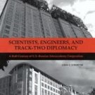 Scientists, Engineers, and Track-Two Diplomacy : A Half-Century of U.S. -...