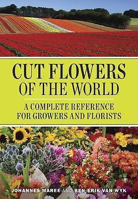 Cut Flowers of the World : A Complete Reference for Growers and Florists by...