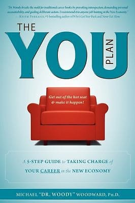 The YOU Plan : A 5-Step Guide to Taking Charge of Your Career in the New...