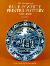 Dictionary of Blue and White Printed Pottery, 1780-1880 Ser.: The Dictionary...