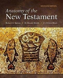Anatomy of the New Testament by Robert A. Spivey and D. Moody Smith (2013,...