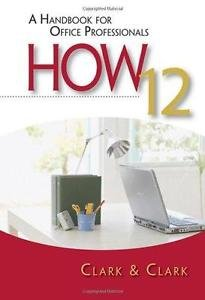 How 12: A Handbook for Office Professionals by Lyn R. Clark and James L....