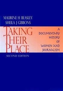 Taking Their Place : A Documentary History of Women and Journalism by Sheila...