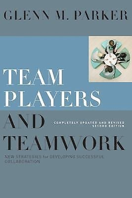 Team Players and Teamwork : New Strategies for the Competitive Enterprise by...