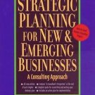 Strategic Planning for New and Emerging Businesses : A Consulting Approach by...