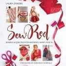 Sew Red : Sewing and Quilting for Women's Heart Health by Laura Zander (2013,...
