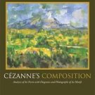 Cézanne's Composition : Analysis of His Form with Diagrams and Photographs of...