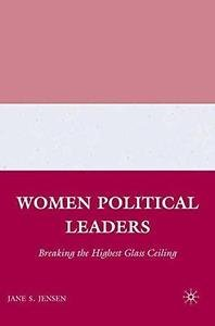 Women Political Leaders : Breaking the Highest Glass Ceiling by Jane S....