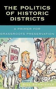 The Politics of Historic Districts : A Primer for Grassroots Preservation by...