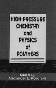 High Pressure Chemistry and Physics of Polymers by A. L. Kovarskii (1994,...
