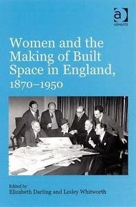 Women and the Making of Built Space in England, 1870-1950 (2007, Hardcover)