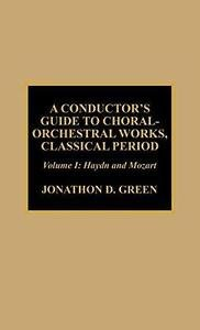 A Conductor's Guide to Choral-Orchestral Works, Classical Period Volume 1 by...