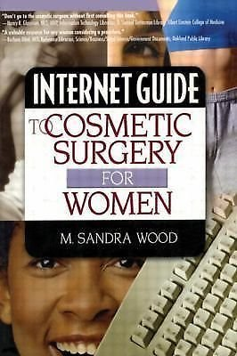 Internet Guide to Cosmetic Surgery for Women by M. Sandra Wood (2005, Paperback)