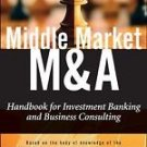 Wiley Finance Ser.: Middle Market M and A : Handbook for Investment Banking...