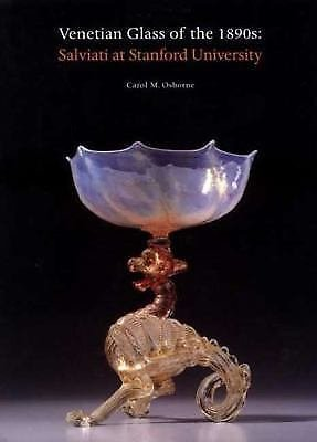 Venetian Glass in the 1890s : Salviati at Stanford University by Carol M....
