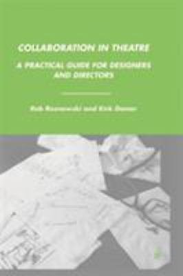 Collaboration in Theatre : A Practical Guide for Designers and Directors by...