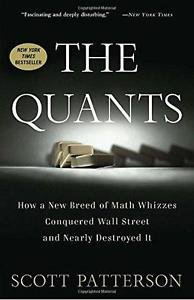 The Quants : How a New Breed of Math Whizzes Conquered Wall Street and Nearly...