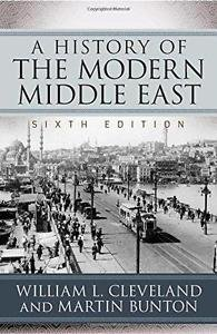 A History of the Modern Middle East by William L. Cleveland and Martin Bunton (2