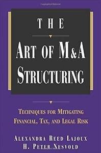 The Art of M&A Structuring : Techniques for Mitigating Financial, Tax and...