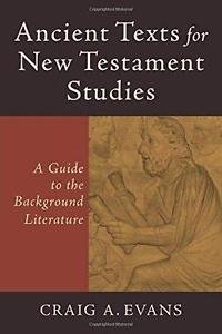 Ancient Texts for New Testament Studies : A Guide to the Background...