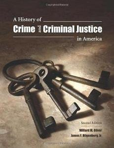 A History of Crime and Criminal Justice in America by Willard M. Oliver and...