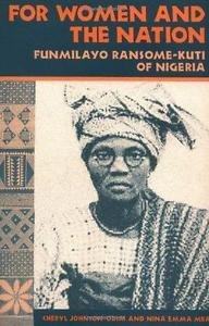 For Women and the Nation : Funmilayo Ransome-Kuti of Nigeria by Cheryl...