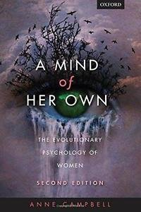 A Mind of Her Own : The Evolutionary Psychology of Women by Anne Campbell...
