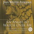An Angel to Watch over Me : True Stories of Children's Encounters with Angels...