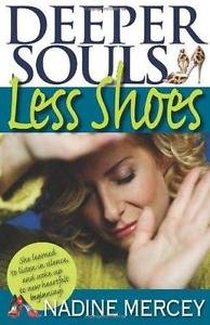 Deeper Souls, Less Shoes : An Owner's Manual for the Soul by Nadine Mercey...