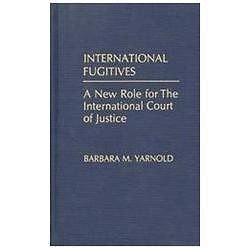 International Fugitives : A New Role for the International Court of Justice...