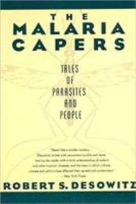 The Malaria Capers : Tales of Parasites and People by Robert S. Desowitz...