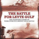 The Battle for Leyte Gulf : The Incredible Story of World War II's Largest...