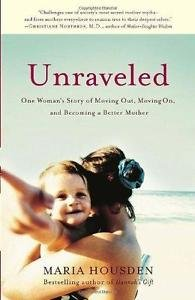 Unraveled : One Woman's Story of Moving Out, Moving on, and Becoming a Better...
